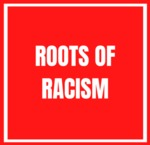 Roots of Racism by Project Team