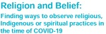 Religion and Belief: Finding Ways to Observe Religious, Indigenous or Spiritual Practices in the Time of COVID-19