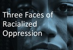 Three Faces of Racialized Oppression