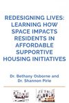 Redesigning Lives: Learning How Space Impacts Residents in Affordable Supportive Housing Initiatives by Bethany Osborne and Shannon Pirie