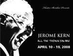 Jerome Kern All the Things You Are, April 10 – 19, 2008