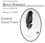 Bold Strokes: Elizabeth & Tunnel Vision, February 17 – 26, 2005 by Theatre Sheridan