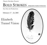 Bold Strokes: Elizabeth & Tunnel Vision, February 17 – 26, 2005