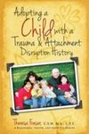 Adopting a Child with a Trauma and Attachment Disruption History: A Practical Guide by Theresa Fraser