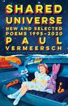 Shared Universe: New and Selected Poems 1995-2020 by Paul Vermeersch