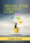 Finding Your Creative Core by Ginger Grant